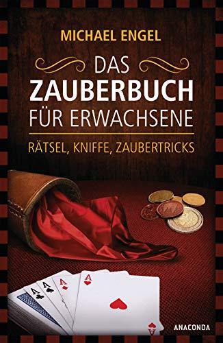 Das Zauberbuch für Erwachsene - Rätsel, Kniffe, Zaubertricks: Mit anschaulichen Trickerklärunge,...
